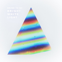 Drink To Me - Bright White Light
