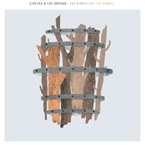 Girless & The Orphan - The Circle And The Barrel