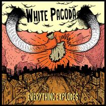 White Pagoda - Everything Explodes